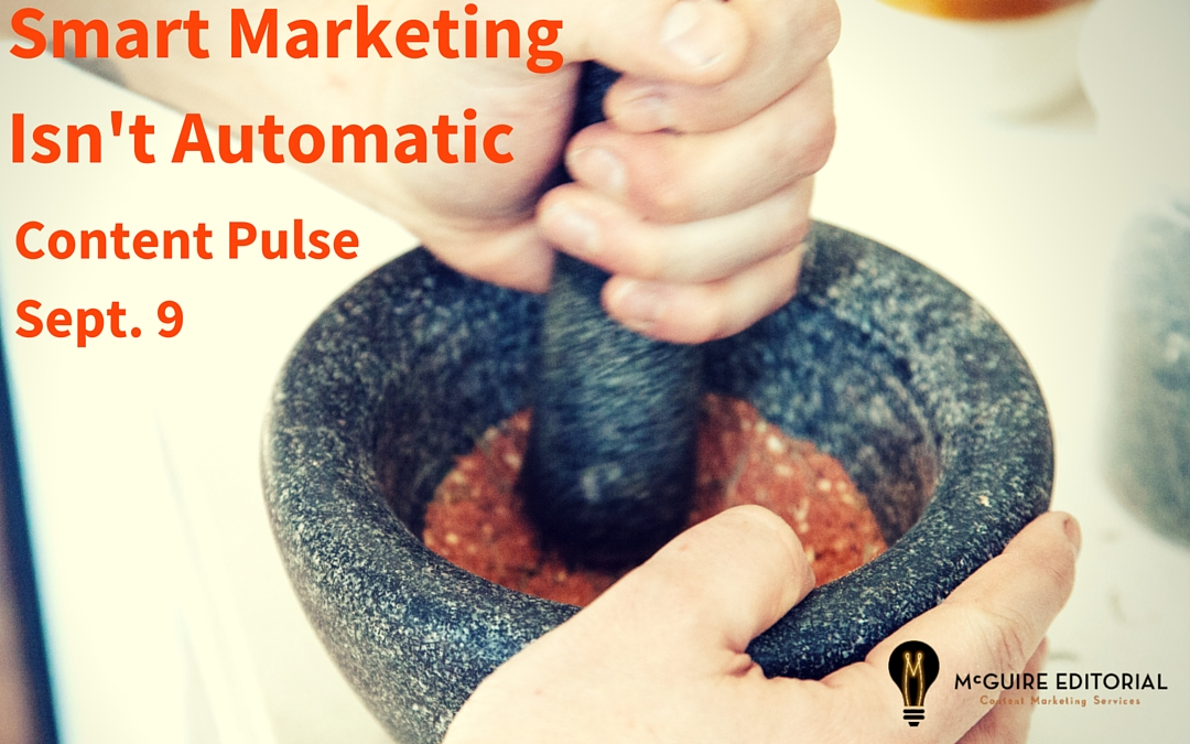 Smart Marketing Doesn't Happen Automatically: Content Pulse for Sept. 9